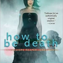 Giveaway: How to Be Death (Calliope Reaper-Jones #4) by Amber Benson