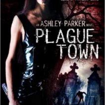 Early Review: Plague Town (Ashley Parker #1) by Dana Fredsti