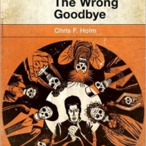 The Wrong Goodbye (The Collector #2) by Chris F. Holm