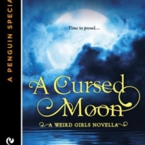 Out Today: A Cursed Moon (Weird Girls e-Novella) by Cecy Robson!