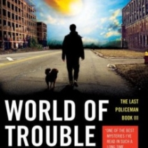 World of Trouble (The Last Policeman #3) by Ben H. Winters