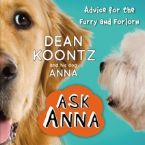 Giveaway: Ask Anna: Advice for the Furry and Forlorn by Dean Koontz (benefits Canine Companions for Independence)